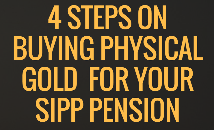 4 Steps For Investing In Physcial Gold For Your SIPPs
